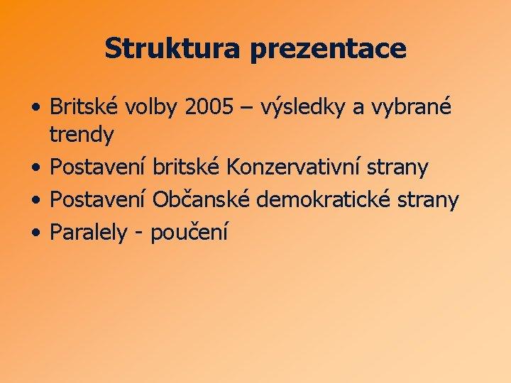 Struktura prezentace • Britské volby 2005 – výsledky a vybrané trendy • Postavení britské