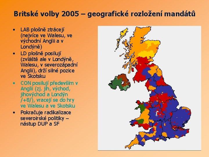 Britské volby 2005 – geografické rozložení mandátů • • LAB plošně ztrácejí (nejvíce ve
