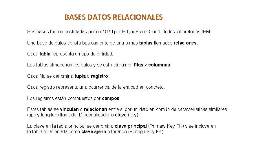 BASES DATOS RELACIONALES Sus bases fueron postuladas por en 1970 por Edgar Frank Codd,