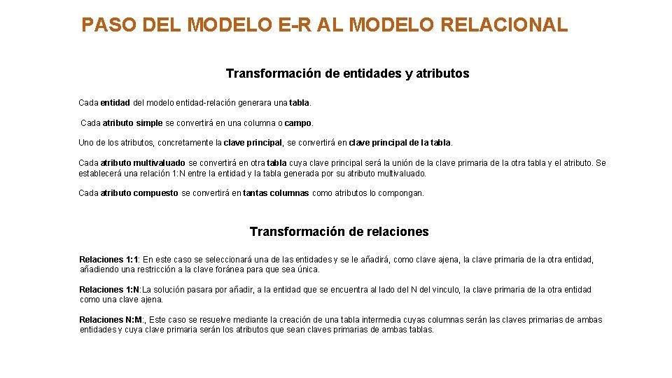 PASO DEL MODELO E-R AL MODELO RELACIONAL Transformación de entidades y atributos Cada entidad