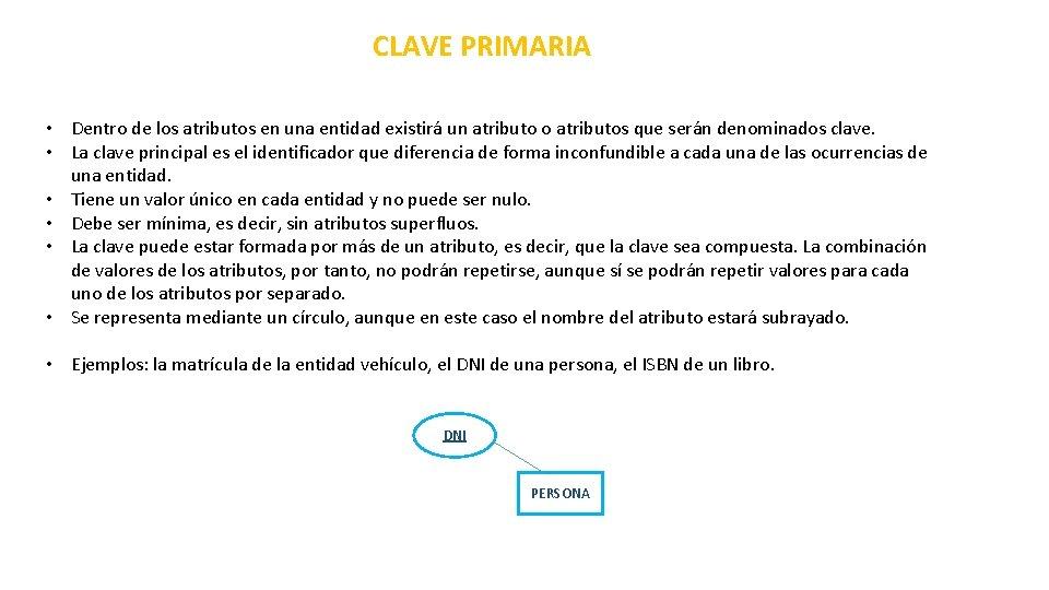 CLAVE PRIMARIA • Dentro de los atributos en una entidad existirá un atributo o