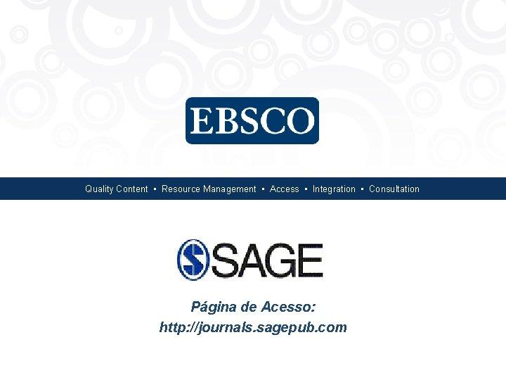 Quality Content • Resource Management • Access • Integration • Consultation Página de Acesso:
