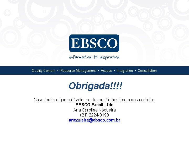 Quality Content • Resource Management • Access • Integration • Consultation Obrigada!!!! Caso tenha