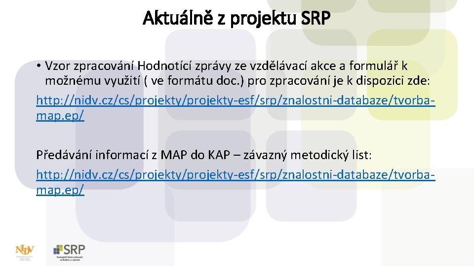 Aktuálně z projektu SRP • Vzor zpracování Hodnotící zprávy ze vzdělávací akce a formulář