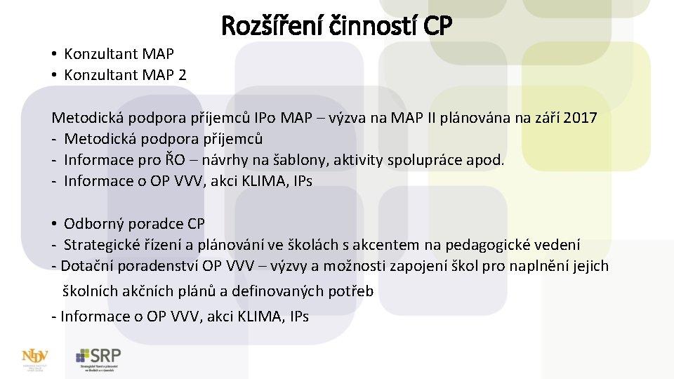 Rozšíření činností CP • Konzultant MAP 2 Metodická podpora příjemců IPo MAP – výzva