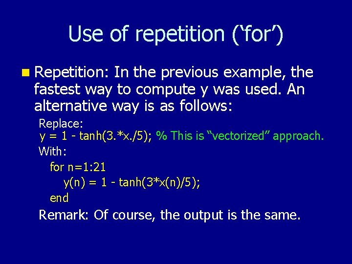 Use of repetition ('for') n Repetition: In the previous example, the fastest way to