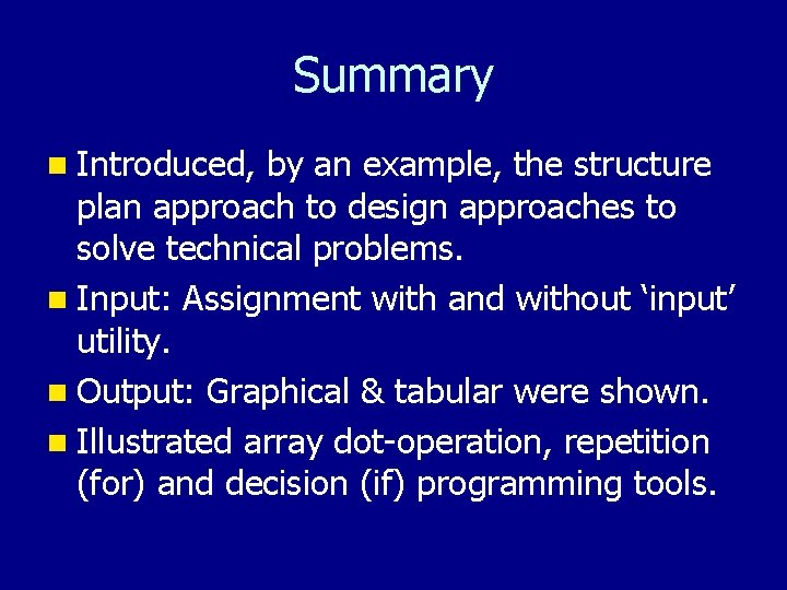 Summary n Introduced, by an example, the structure plan approach to design approaches to