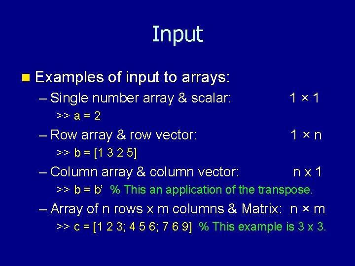 Input n Examples of input to arrays: – Single number array & scalar: 1×