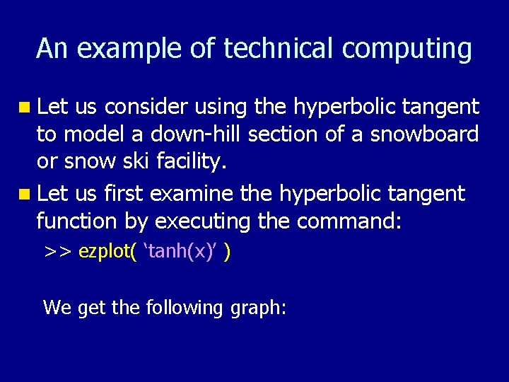 An example of technical computing n Let us consider using the hyperbolic tangent to