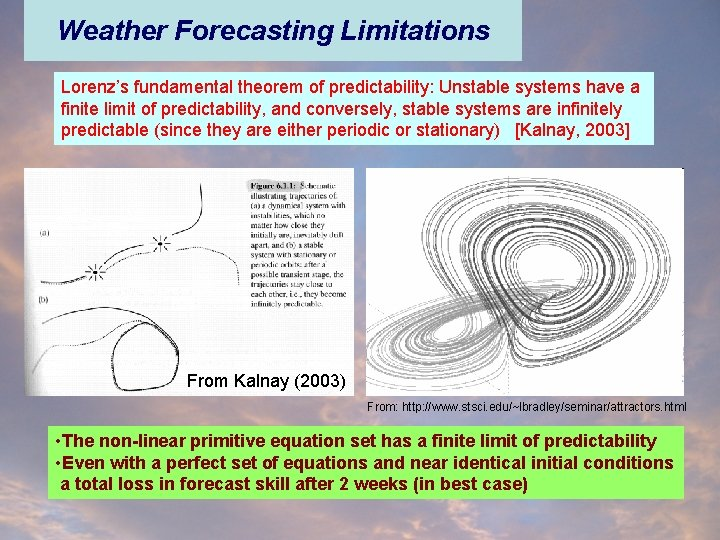 Weather Forecasting Limitations Lorenz's fundamental theorem of predictability: Unstable systems have a finite limit