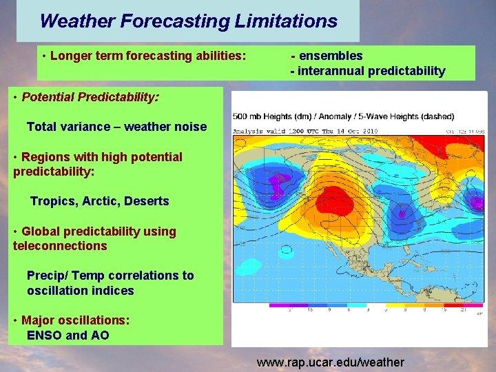 Weather Forecasting Limitations • Longer term forecasting abilities: - ensembles - interannual predictability •
