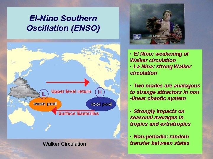 El-Nino Southern Oscillation (ENSO) • El Nino: weakening of Walker circulation • La Nina: