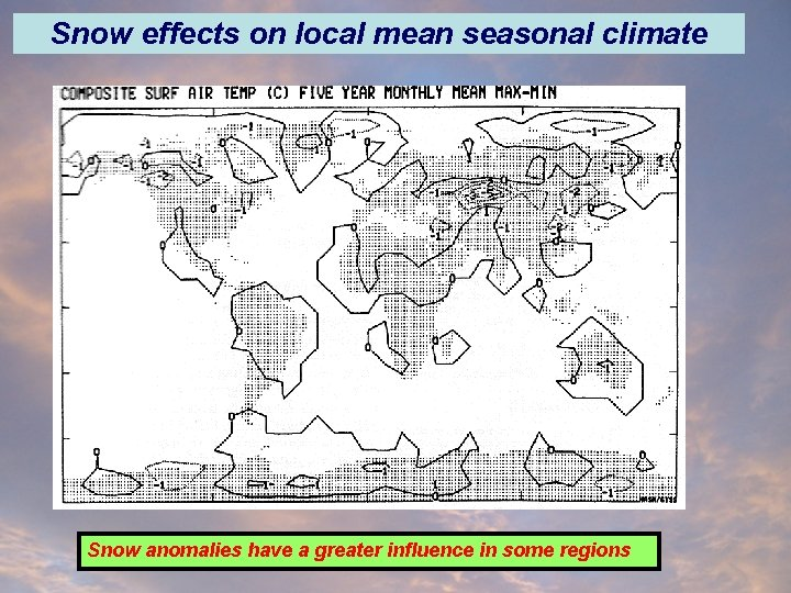 Snow effects on local mean seasonal climate Snow anomalies have a greater influence in