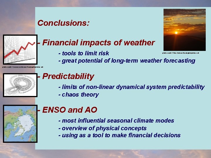 Conclusions: - Financial impacts of weather - tools to limit risk - great potential