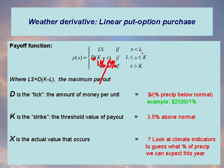 Weather derivative: Linear put-option purchase Payoff function: Where L$=D(K-L), the maximum payout D is