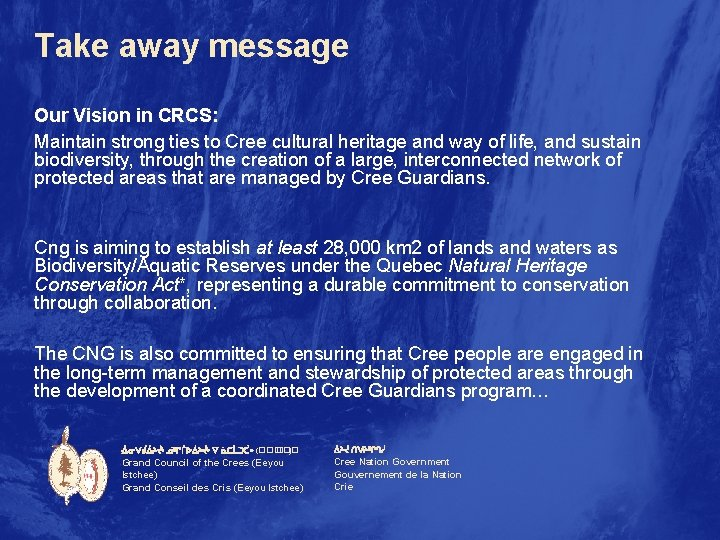 Take away message Our Vision in CRCS: Maintain strong ties to Cree cultural heritage