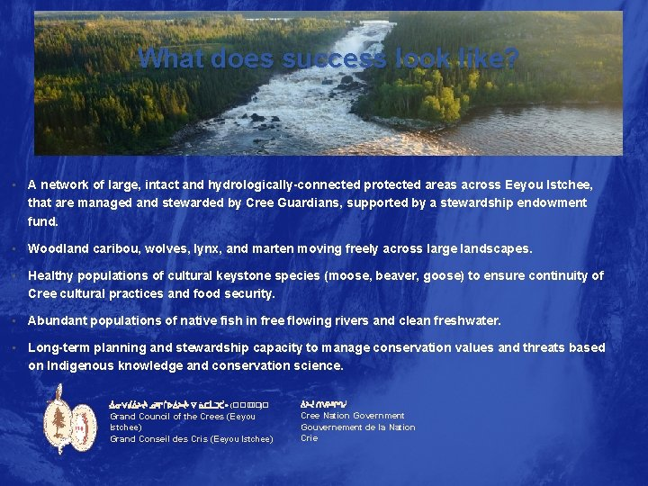 What does success look like? • A network of large, intact and hydrologically-connected protected