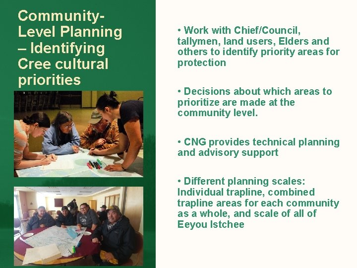 Community. Level Planning – Identifying Cree cultural priorities • Work with Chief/Council, tallymen, land