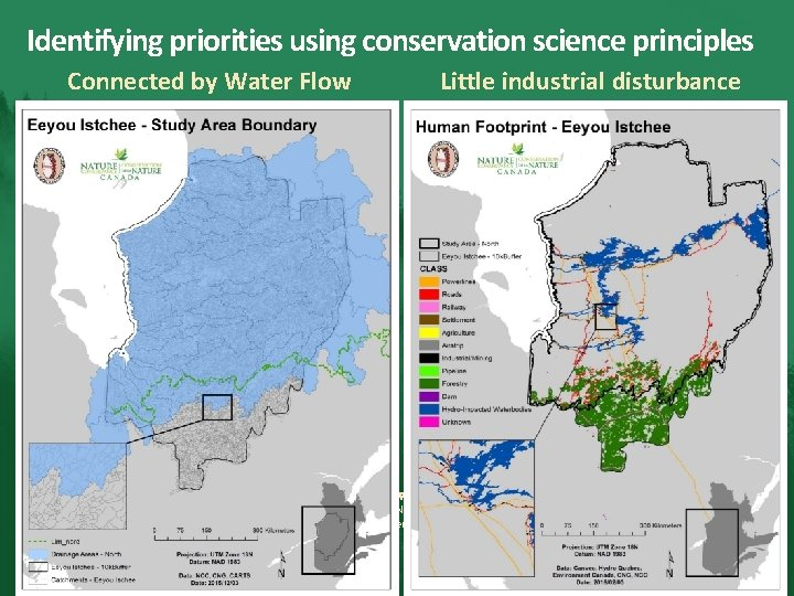Identifying priorities using conservation science principles Little industrial disturbance Connected by Water Flow ᐐᓂᐯᑰᐄᔨᔫᒡ