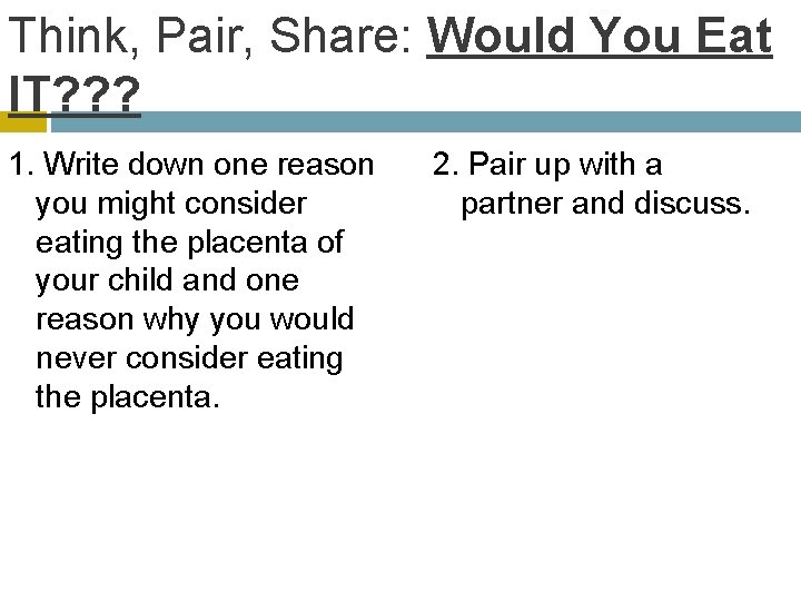 Think, Pair, Share: Would You Eat IT? ? ? 1. Write down one reason