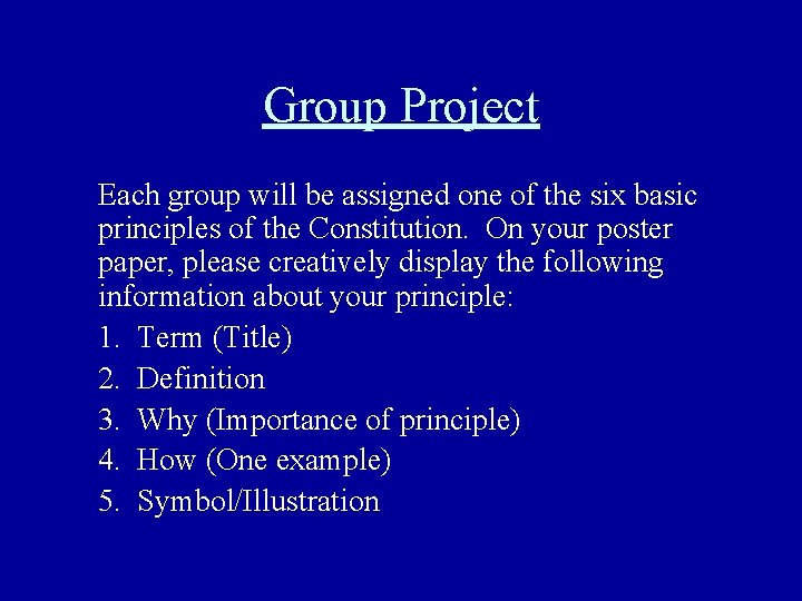 Group Project Each group will be assigned one of the six basic principles of