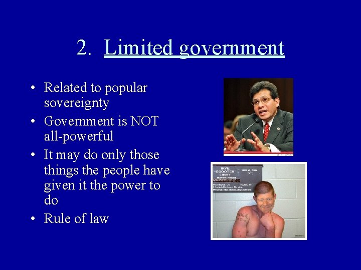 2. Limited government • Related to popular sovereignty • Government is NOT all-powerful •