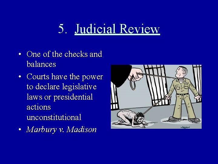5. Judicial Review • One of the checks and balances • Courts have the
