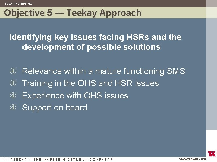 TEEKAY SHIPPING Objective 5 --- Teekay Approach Identifying key issues facing HSRs and the