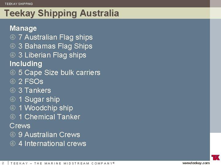 TEEKAY SHIPPING Teekay Shipping Australia Manage 7 Australian Flag ships 3 Bahamas Flag Ships