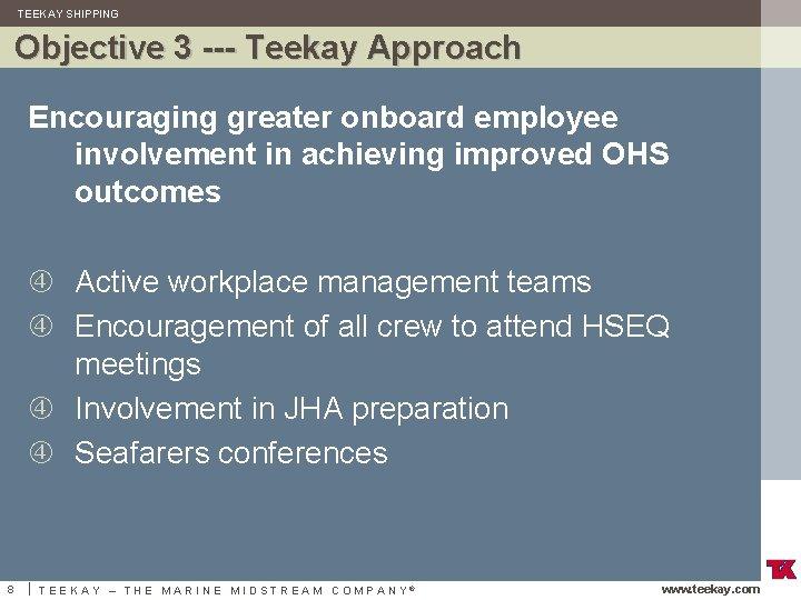 TEEKAY SHIPPING Objective 3 --- Teekay Approach Encouraging greater onboard employee involvement in achieving