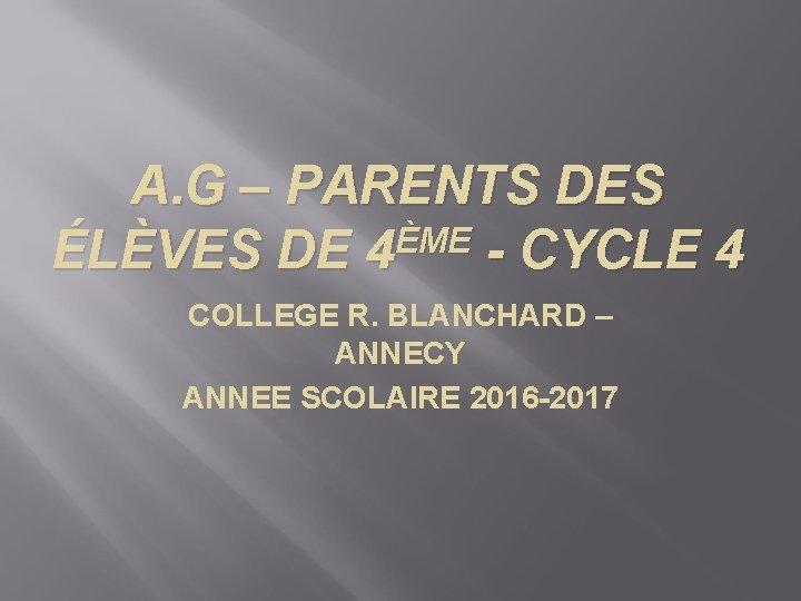 A. G – PARENTS DES ÈME ÉLÈVES DE 4 - CYCLE 4 COLLEGE R.