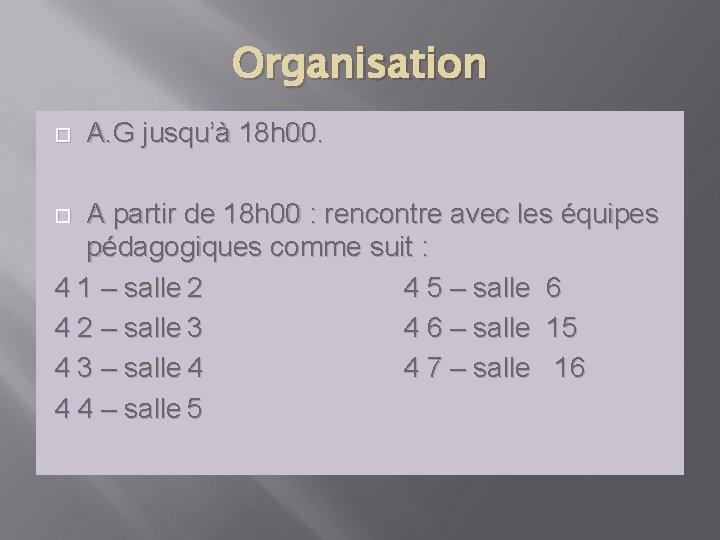 Organisation A. G jusqu'à 18 h 00. A partir de 18 h 00 :