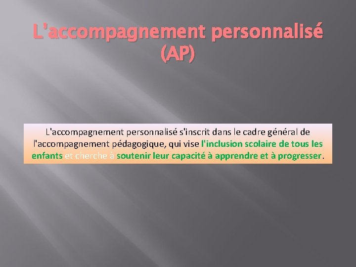L'accompagnement personnalisé (AP) L'accompagnement personnalisé s'inscrit dans le cadre général de l'accompagnement pédagogique, qui
