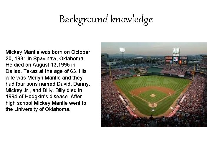 Background knowledge Mickey Mantle was born on October 20, 1931 in Spavinaw, Oklahoma. He