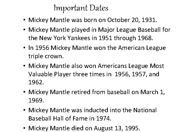 Important Dates • Mickey Mantle was born on October 20, 1931. • Mickey Mantle