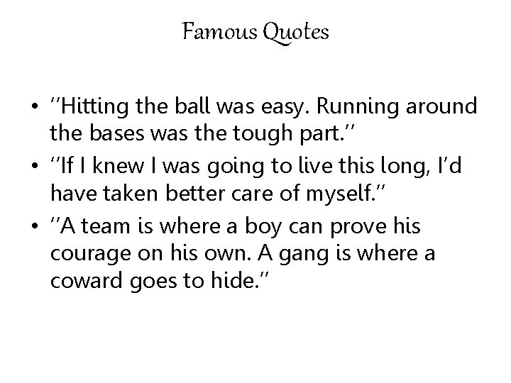 Famous Quotes • ''Hitting the ball was easy. Running around the bases was the