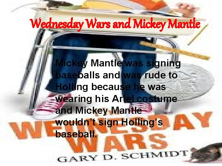 Wednesday Wars and Mickey Mantle was signing baseballs and was rude to Holling because