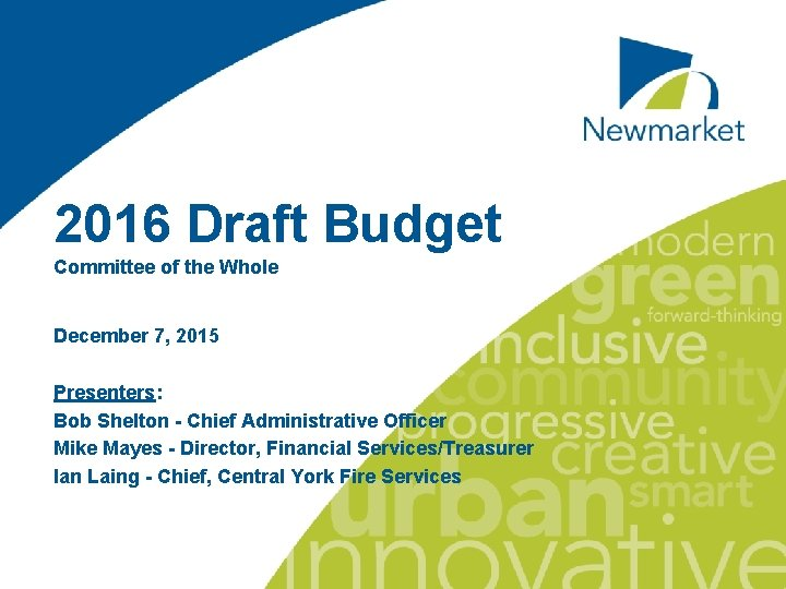 2016 Draft Budget Committee of the Whole December 7, 2015 Presenters: Bob Shelton -