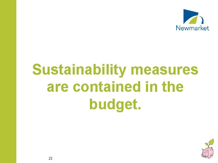 Sustainability measures are contained in the budget. 23