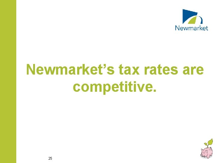 Newmarket's tax rates are competitive. 25