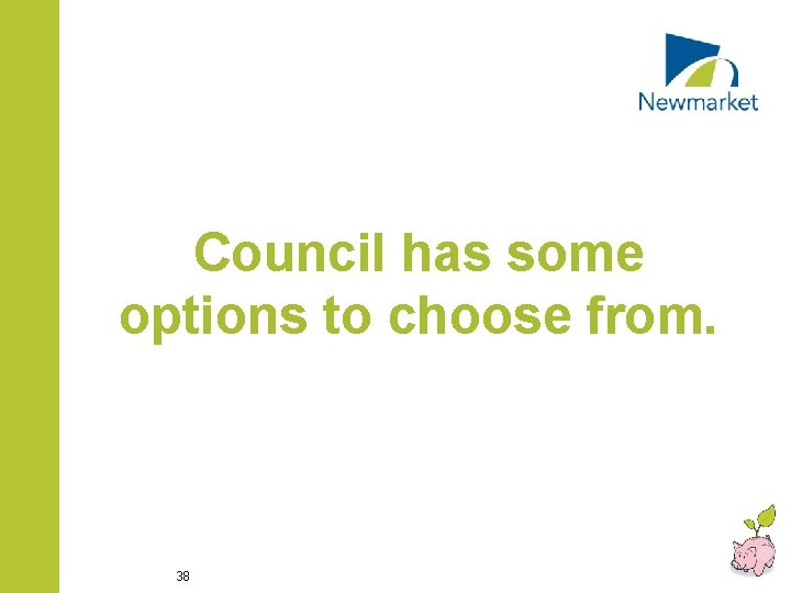 Council has some options to choose from. 38
