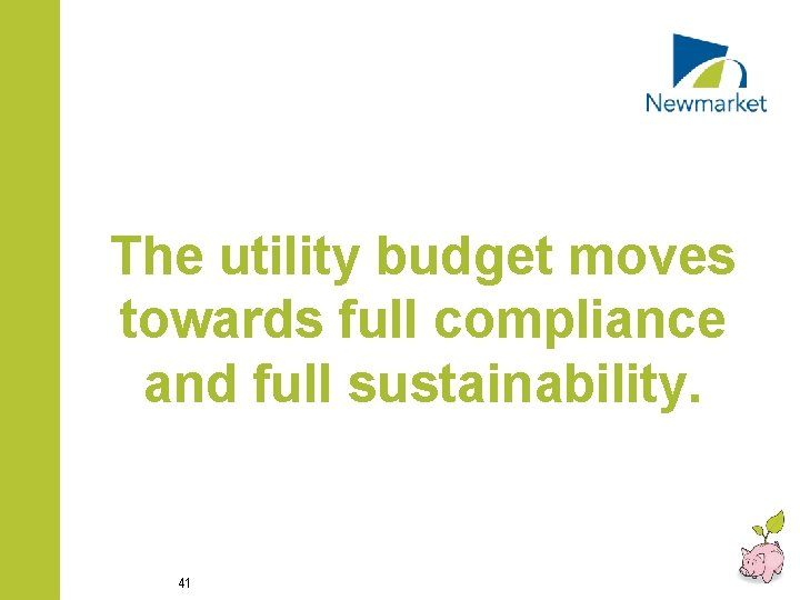The utility budget moves towards full compliance and full sustainability. 41