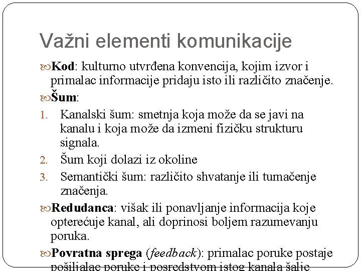 Važni elementi komunikacije Kod: kulturno utvrđena konvencija, kojim izvor i primalac informacije pridaju isto