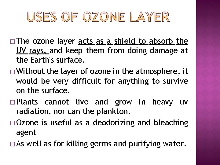 � The ozone layer acts as a shield to absorb the UV rays, and