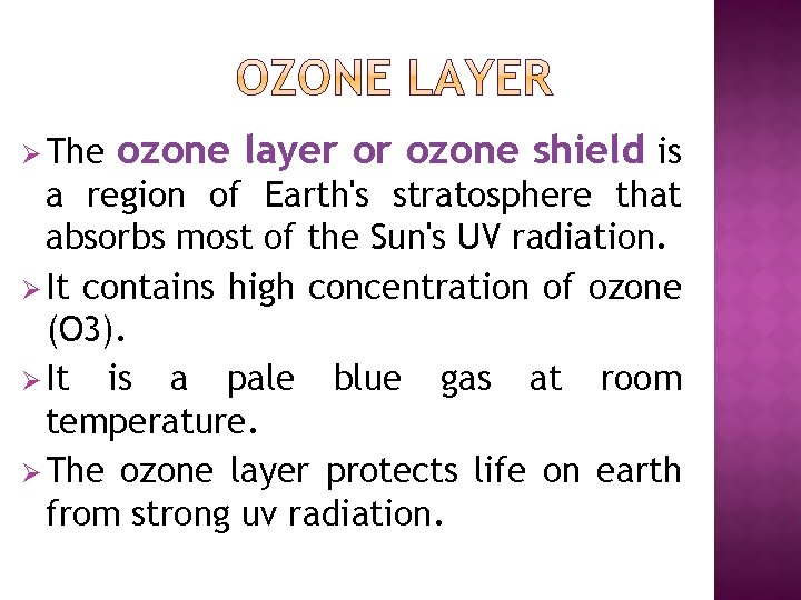 Ø The ozone layer or ozone shield is a region of Earth's stratosphere that