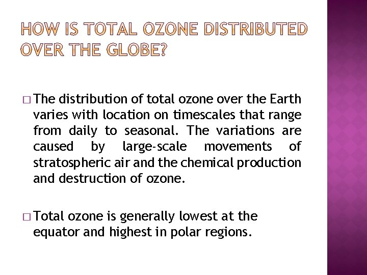 � The distribution of total ozone over the Earth varies with location on timescales