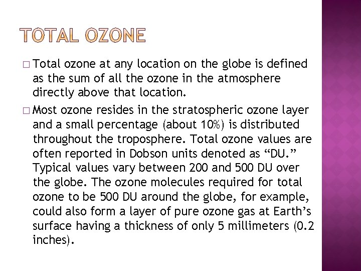 � Total ozone at any location on the globe is defined as the sum