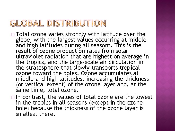 � Total ozone varies strongly with latitude over the globe, with the largest values