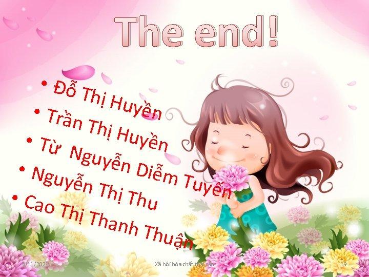 The end! • Đỗ Thị H u yền • Trần Thị H uyền •