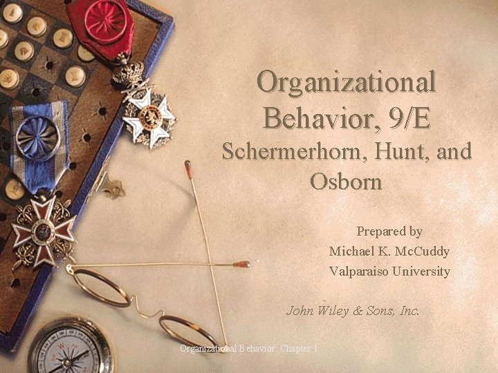 Organizational Behavior, 9/E Schermerhorn, Hunt, and Osborn Prepared by Michael K. Mc. Cuddy Valparaiso